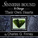 Sinners Bound to Change Their Own Hearts Audiobook by Charles G Finney Narrated by William Crockett