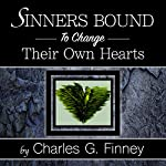 Sinners Bound to Change Their Own Hearts | Charles G Finney