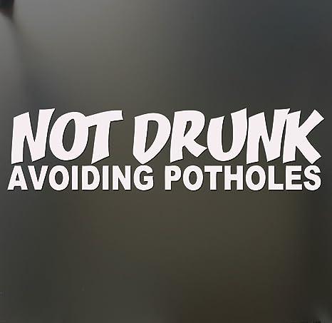 Not Drunk Avoiding Potholes Car Window Sticker Vinyl Decal Lowered Window White