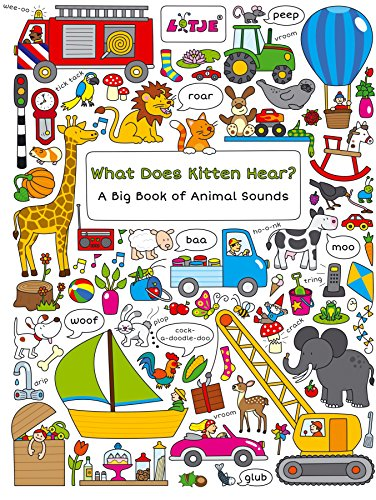What Does Kitten Hear?: A Big Book of Animal Sounds (Lotje Everywhere) by Clavis