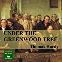Under the Greenwood Tree Audiobook by Thomas Hardy Narrated by Peter Joyce