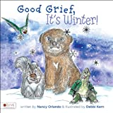 Good Grief! It's Winter!, Nancy Orlando, 1622952006