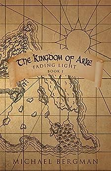 The Kingdom of Arke: Fading Light by [Bergman, Michael]