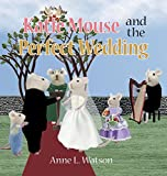 Katie Mouse and the Perfect Wedding: A Flower Girl Story (Flower Girl Gift Edition)