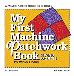 My First Patchwork Book: Hand and Machine Sewing (My First Sewing Book Kit series) by Winky Cherry (2012-04-01)