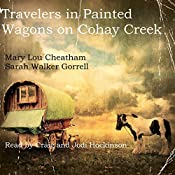 Travelers in Painted Wagons: On Cohay Creek: Covington Chronicles, Book 5 | Mary Lou Cheatham, Sarah Walker Gorrell