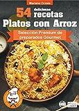 Download 54 DELICIOSAS RECETAS - PLATOS CON ARROZ: Selección Premium de platos Gourmet (Colección Los Elegidos del Chef nº 14) (Spanish Edition) in PDF ePUB Free Online