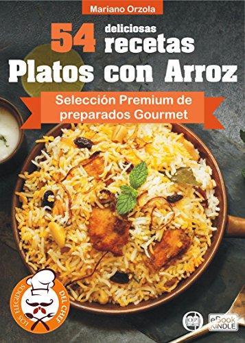 54 DELICIOSAS RECETAS - PLATOS CON ARROZ: Selección Premium de platos Gourmet (Colección Los Elegidos del Chef nº 14) (Spanish Edition) by Mariano Orzola