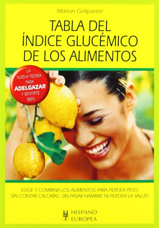 Tabla del índice glucémico de los alimentos (Tablas de alimentos) Libro de bolsillo – oct 2014 Marion Grillparzer Editorial Hispano Europea S.A. 8425516676