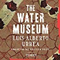 The Water Museum: Stories Audiobook by Luis Alberto Urrea Narrated by Luis Alberto Urrea