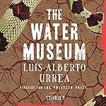 The Water Museum: Stories | Luis Alberto Urrea