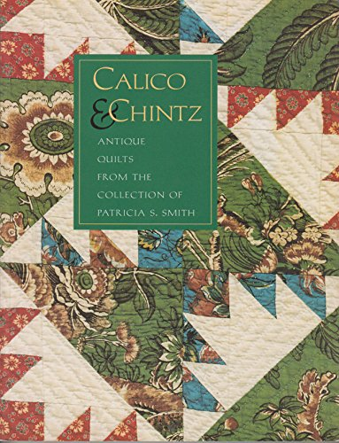Calico & Chintz: Antique Quilts from the Collection of Patricia S. (Chintz Antique)
