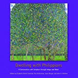 img - for Dwelling with Philippians: A Conversation with Scripture through Image and Word (Calvin Institute of Christian Worship Liturgical Studies) book / textbook / text book