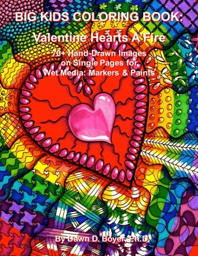 (Big Kids Coloring Book: Valentine Hearts A'Fire: 70+ Hand-Drawn Images on Single Pages for Wet Media: Markers & Paints (Big Kids Coloring)