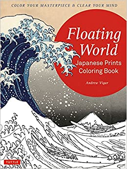 Floating World Japanese Prints Coloring Book Color Your Masterpiece Clear Mind Adult Andrew Vigar 9784805313947 Amazon Books