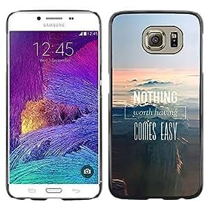TopCaseStore / la caja del caucho duro de la cubierta de protección de la piel - Nothing Worth Having Comes Text Motivational - Samsung Galaxy S6 SM-G920