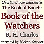 The Book of Enoch: Book of the Watchers: Christian Apocrypha Series | R. H. Charles
