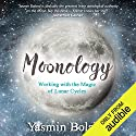 Moonology: Working with the Magic of Lunar Cycles Hörbuch von Yasmin Boland Gesprochen von: Yasmin Boland