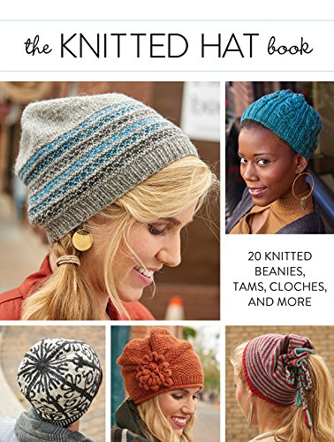 The Knitted Hat Book: 20 Knitted Beanies, Tams, Cloches, and (United Knitted Hat)