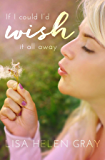 If I Could I'd Wish It All Away (I Wish Book 1)