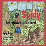 Spidy the Spider Monkey, Thomas Sandusky and Kathy Hill, 0982300255