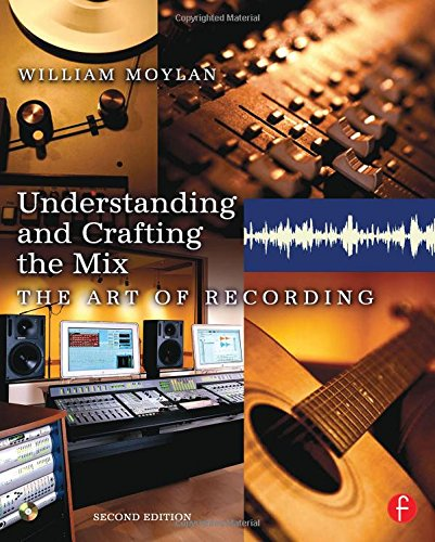 Understanding and Crafting the Mix: The Art of Recording by Focal Press