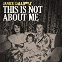 This Is Not About Me Audiobook by Janice Galloway Narrated by Janice Galloway