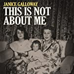 This Is Not About Me | Janice Galloway