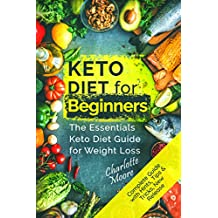 KETO Diet for Beginners: The Essentials Keto Diet Guide for Weight Loss ( Ketogenic Diet for Beginners, Keto Diet Guide, Keto Diet Recipes Cookbook, Ketogenic Recipes Cookbook, Healthy Eating )