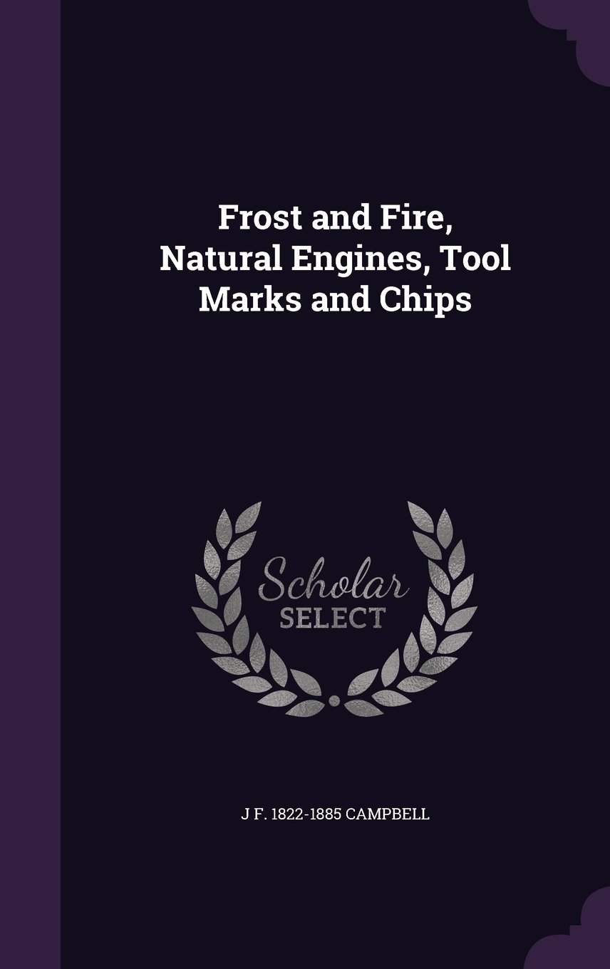 Frost and Fire, Natural Engines, Tool Marks and Chips pdf