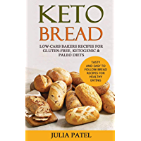 Keto Bread: Low-Carb Bakers Recipes for Gluten-Free, Ketogenic & Paleo Diets. Tasty and Easy to Follow Bread Recipes for Healthy Eating (Keto Bread Book 2)