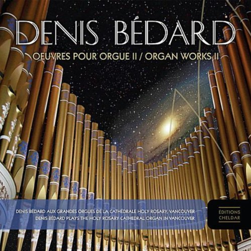 Denis Bédard Oeuvres Pour Orgue II / Organ Works II