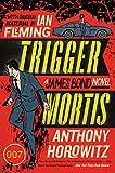 Trigger Mortis: With Original Material by Ian Fleming (James Bond Novels (Paperback))