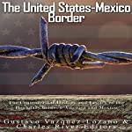 The United States-Mexico Border: The Controversial History and Legacy of the Boundary Between America and Mexico |  Charles River Editors,Gustavo Vazquez Lozano