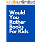 Would You Rather Books For Kids: Would you rather be.