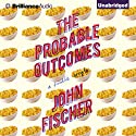 The Probable Outcomes Audiobook by John Fischer Narrated by Alexander Cendese