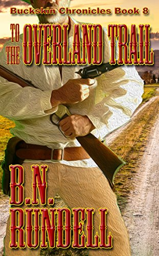 To The Overland Trail (Buckskin Chronicles Book 8)