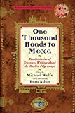 One Thousand Roads to Mecca: Ten Centuries of Travelers Writing about the Muslim Pilgrimage by Michael Wolfe front cover