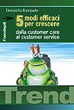 Cinque modi efficaci per crescere. Dalla customer care al customer service (Trend)