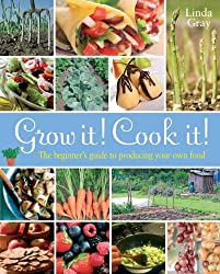 Grow it! Cook it!: The Beginner's Guide to Producing your Own Food