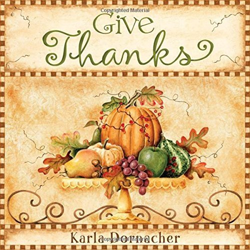 Give Thanks by Dornacher, Karla (2009) (Give Thanks Gate)