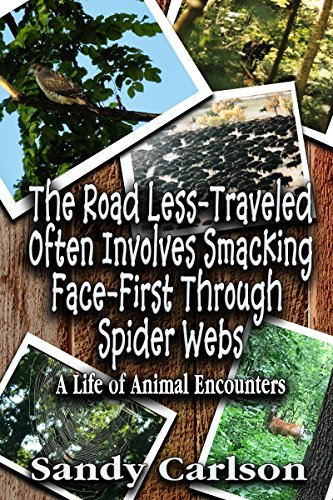 The Road Less-Traveled Often Involves Smacking Face-First Through Spider Webs: A Life of Animal Encounters