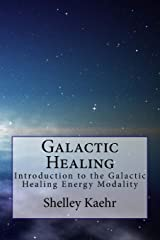 Galactic Healing: Introduction to the Galactic Healing Energy Modality