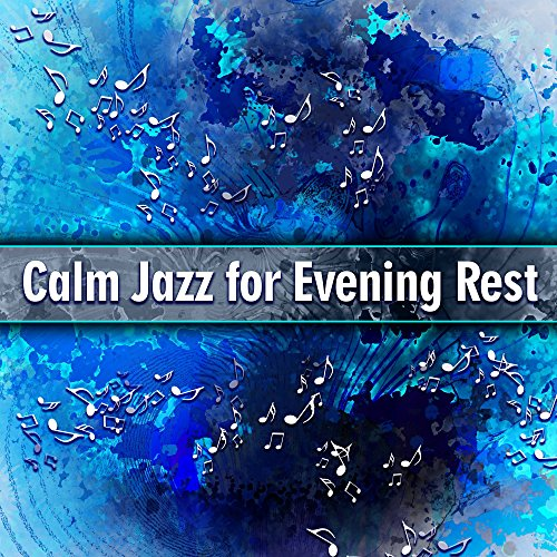 - Calm Jazz for Evening Rest – Piano Bar, Relaxing Note, Smooth Jazz, Easy Listening, Chilled Music