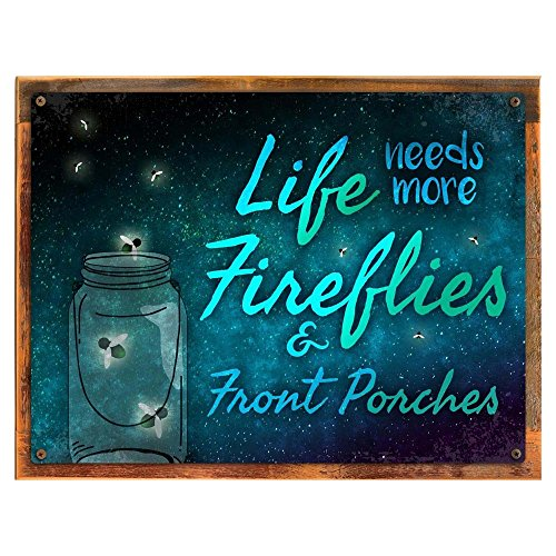 Wood- Life Needs More Fireflies and Front Porches Metal Sign