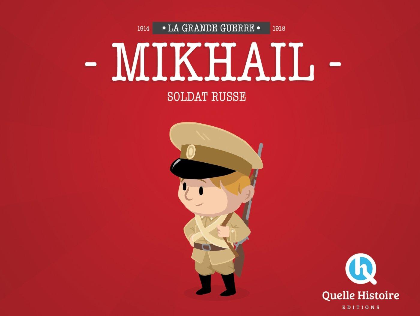 Mikhail, Soldat Russe en 14-18 Album – 1 octobre 2014 Patricia Crété Bruno Wennagel Mathieu Ferret Quelle Histoire Editions