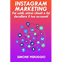 Instagram Marketing: fai soldi, attrai clienti e fai decollare il tuo account