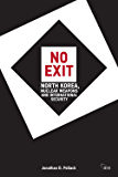 No Exit: North Korea,  Nuclear Weapons and International Security (Adelphi Book 418)