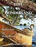 Lost in Wonderland : Reflections on Palm Beach, Mayhew, Augustus, 0983153027