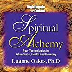 Spiritual Alchemy: New Technologies for Abundance, Health and Harmony | Luanne Oakes Ph.D.
